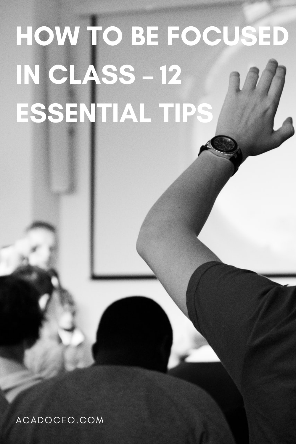 How to be Focused in class - 12 Essential Tips