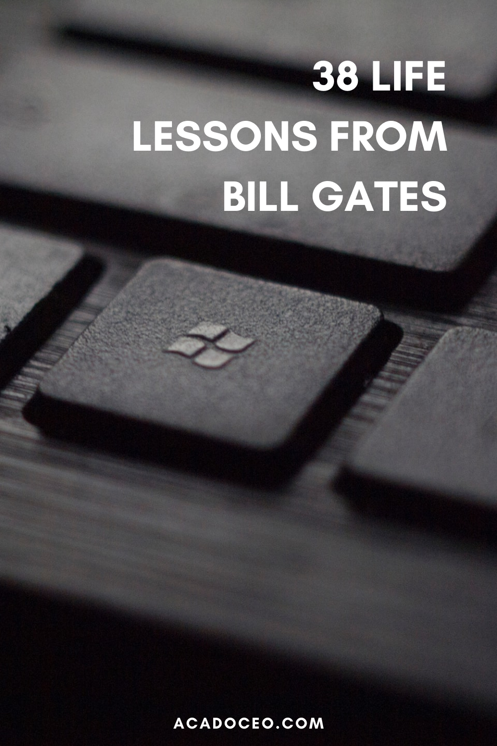 38 LIFE LESSONS FROM BILL GATES